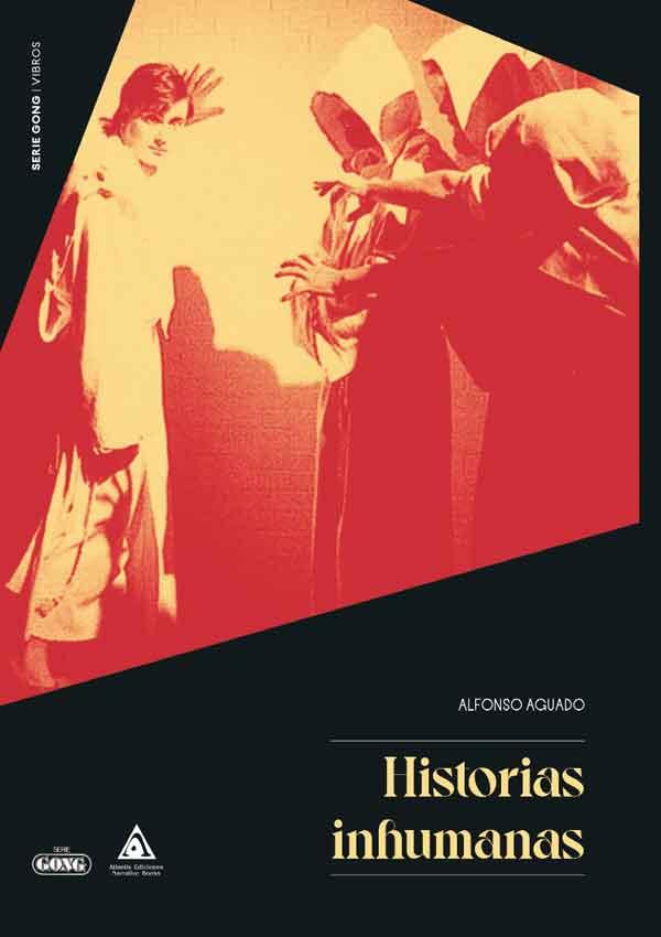 Historias inhumanas, una obra de Alfonso Aguado. SERIE GONG