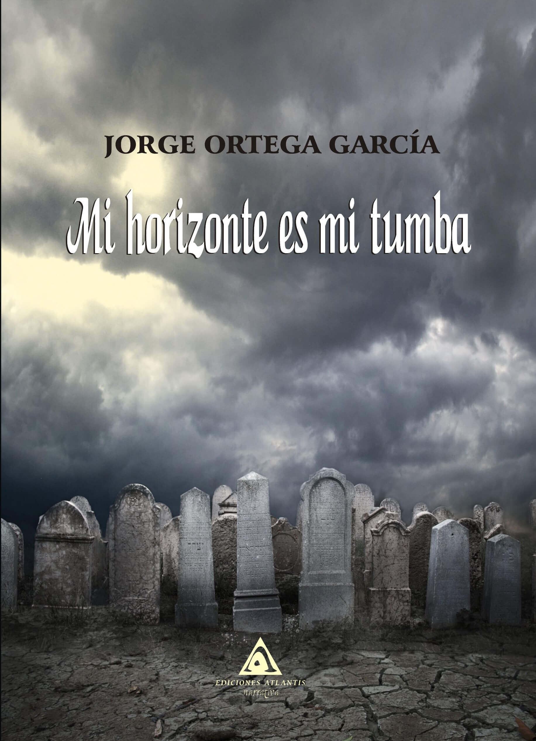 Mi horizonte es mi tumba, un libro escrito por Jorge Ortega García.