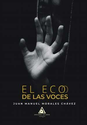 El eco de las voces, un libro escrito por Juan Manuel Morales Chávez.