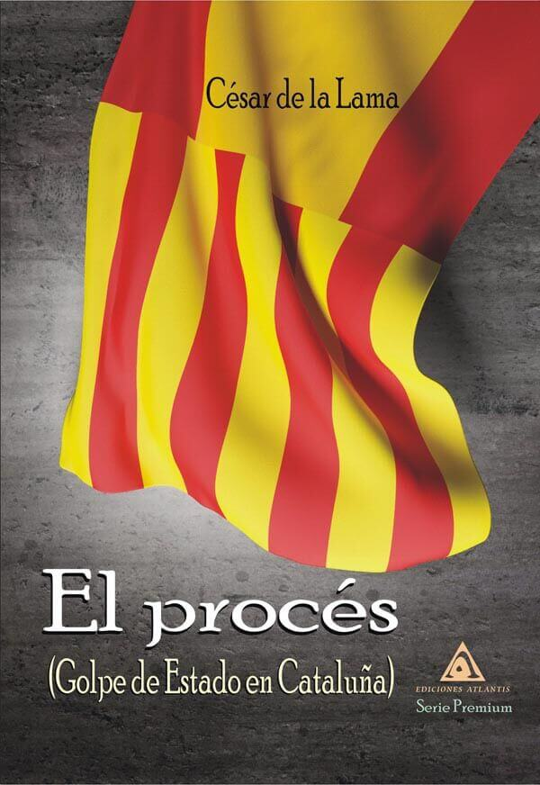 El procés. Golpe de Estado en Cataluña, un libro escrito por César de la Lama.