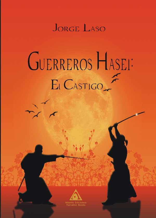 Guerreros Hasei. El castigo, una novela de Jorge Laso.