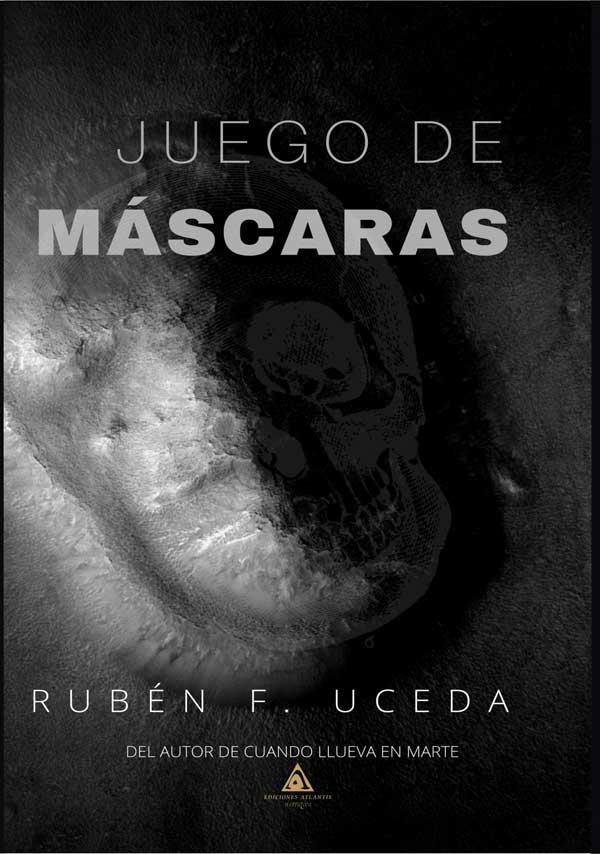 Juego de máscaras, un libro escrito por Rubén F. Uceda.