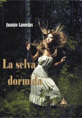 La selva dormida, una novela de Juanjo Lamelas