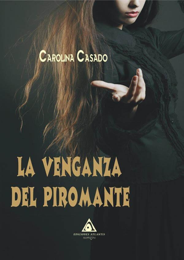 La venganza del piromante de Carolina Casado