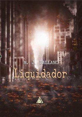 Liquidador, una novela de ciencia ficción escrita por M. J. Ballano