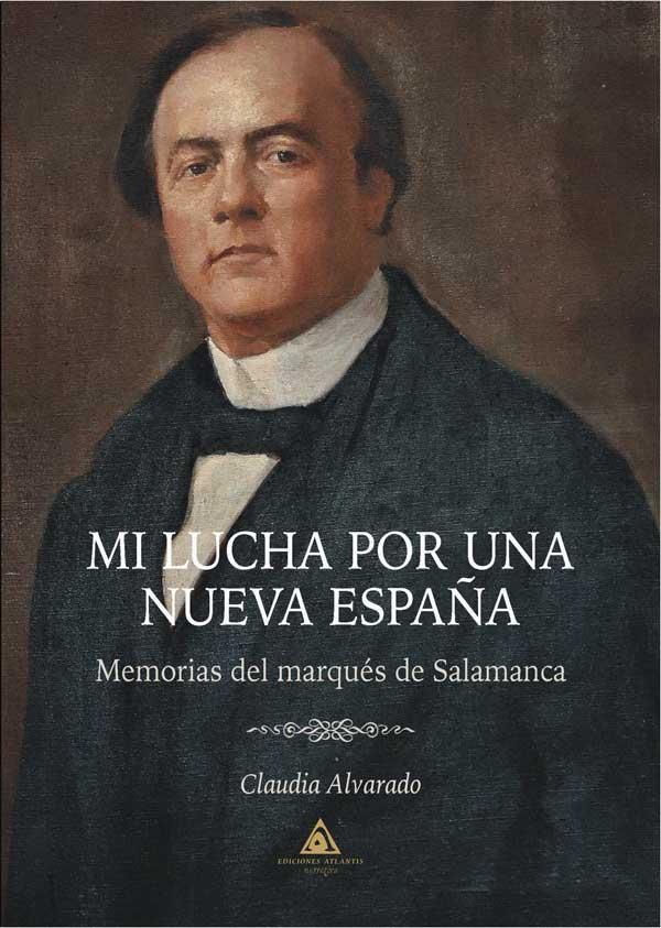 Mi lucha por una nueva España: Memorias del marqués de Salamanca, un libro de Claudia Alvarado.
