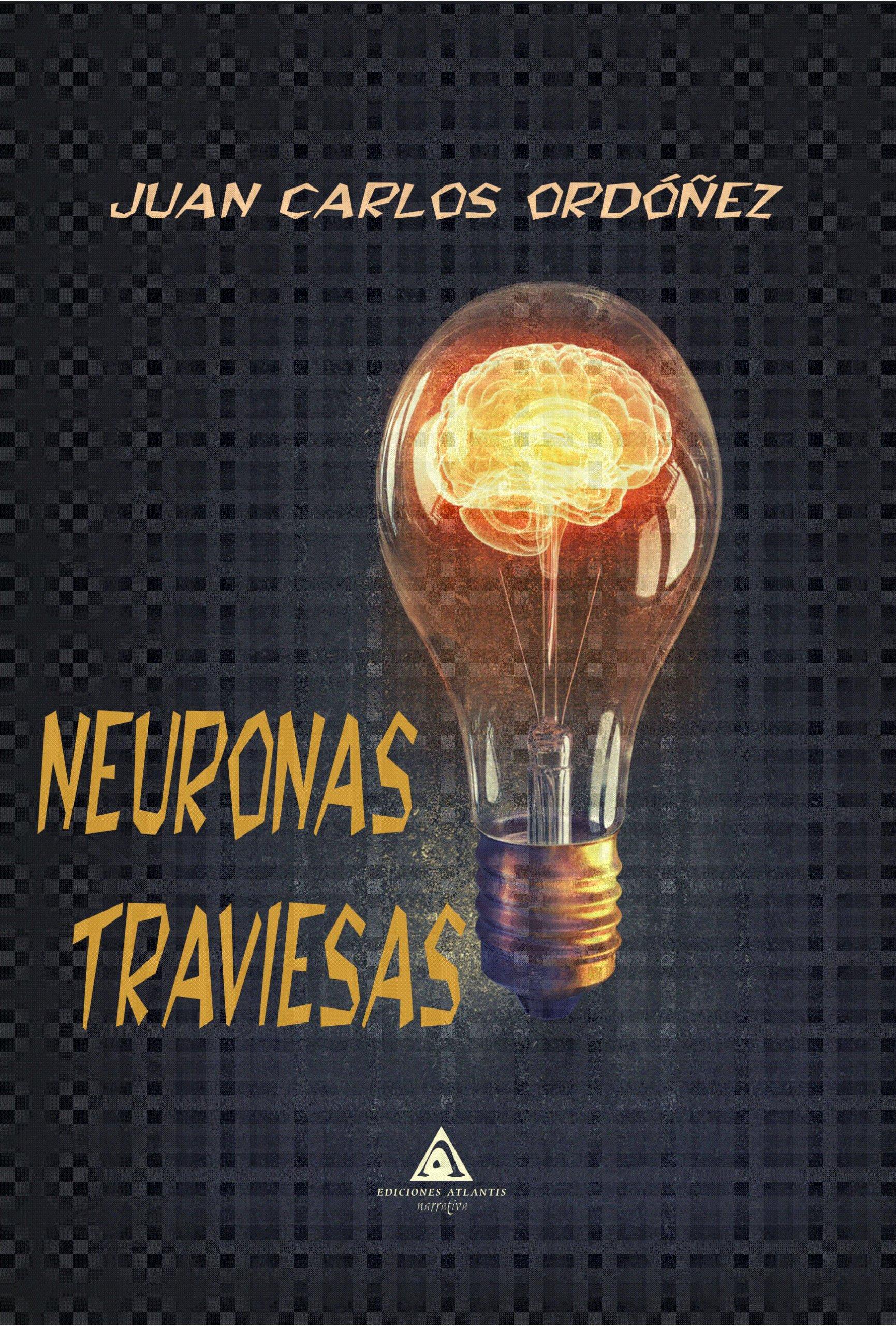 Neuronas traviesas, un libro de relatos escrito por Juan Carlos Ordóñez