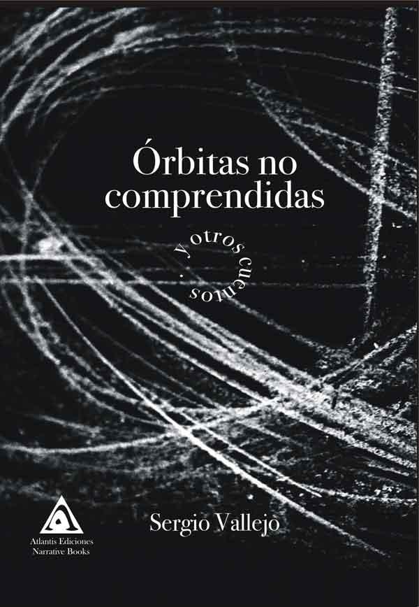 Órbitas no comprendidas y otros cuentos, una obra de Sergio Vallejo