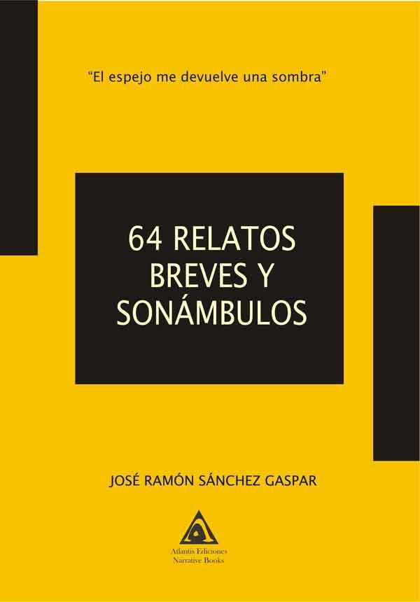 64 relatos breves y sonámbulos, una obra de José Ramón Sánchez Gaspar