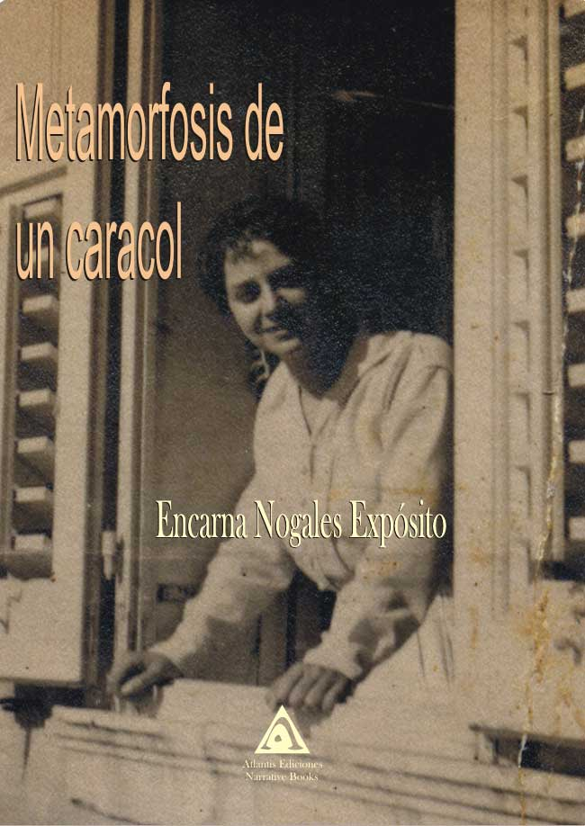 Metamorfosis de un caracol, una novela de Encarna Nogales Expósito