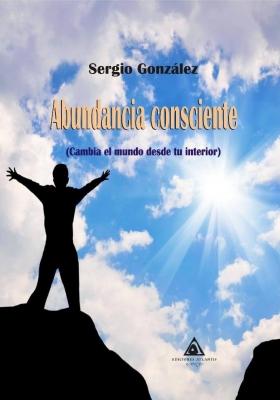Abundancia consciente, una novela de Sergio González