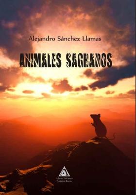 Animales sagrados, una obra de Alejandro Sánchez Llamas