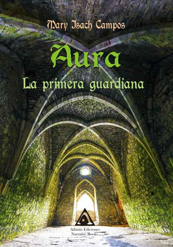 Aura. La primera guardiana una obra de Mary Isach Campos