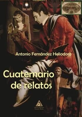 Cuaternario de relatos, una obra de Antonio Fernández Heliodoro.