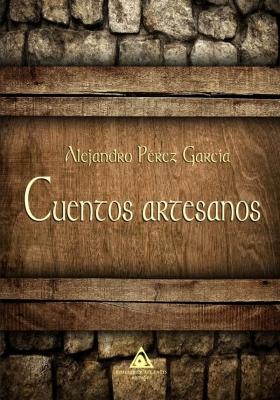 Cuentos artesanos, una obra de Alejandro Pérez García.