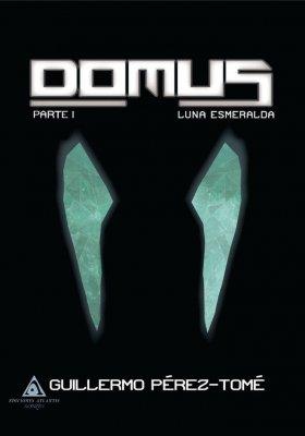 Domus. Luna Esmaralda, primera parte de una trilogía escrita por Guillermo Pérez-Tomé