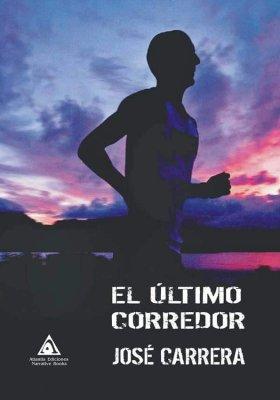 El último corredor, una novela de José Carrera.