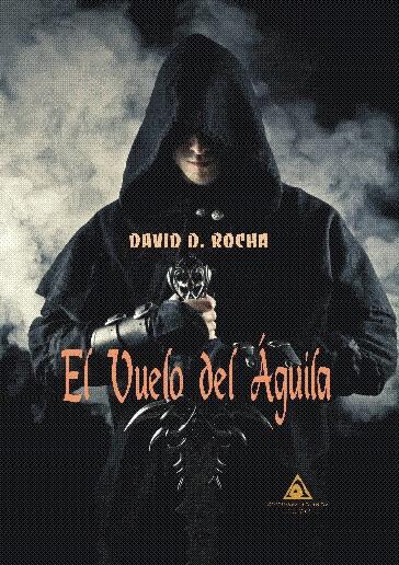 El vuelo del águila, una novela de fantasía escrita por David D. Rocha