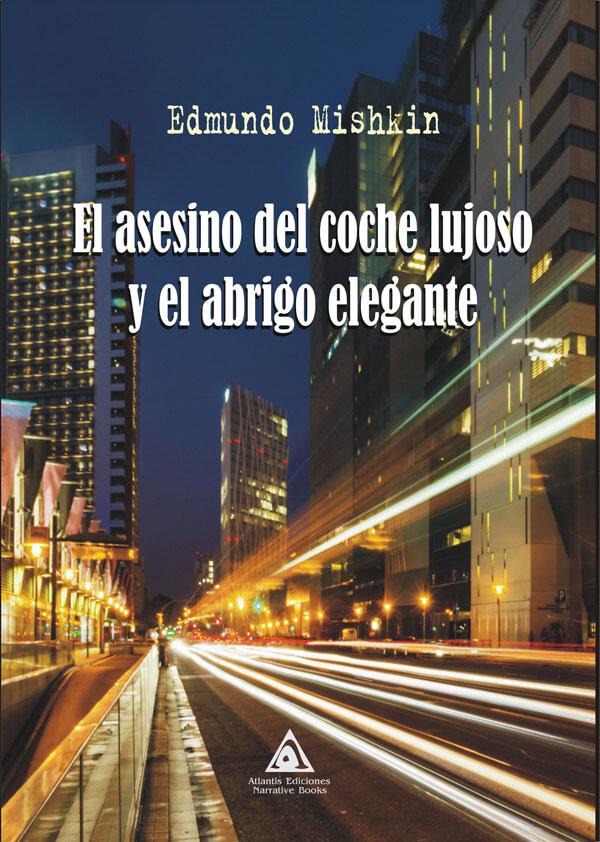 El asesino del coche lujoso y el abrigo elegante, una novela de Edmundo Mishkin.