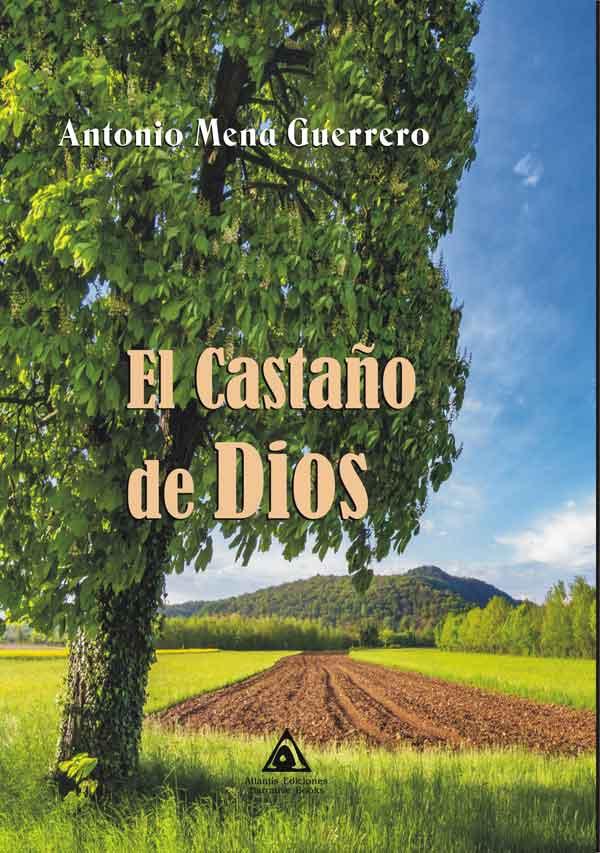 El castaño de Dios, una novela de Antonio Mena Guerrero.