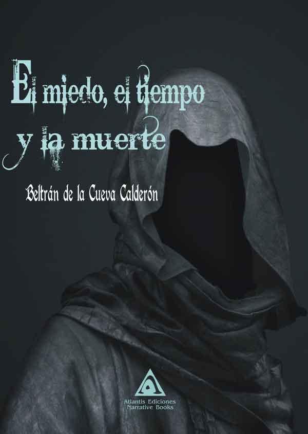 El miedo, el tiempo y la muerte, una novela de Beltrán de la Cueva Calderón.