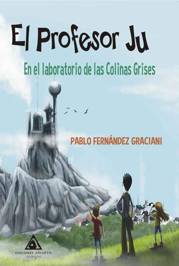 El profesor Ju. En el laboratorio de las Colinas Grises una obra de Pablo Fernández Graciani