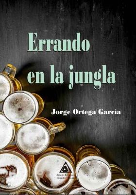 Errando en la jungla, una obra de Jorge Ortega García.
