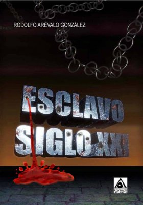 Esclavo Siglo XXI, una novela de Rodolfo Arévalo González
