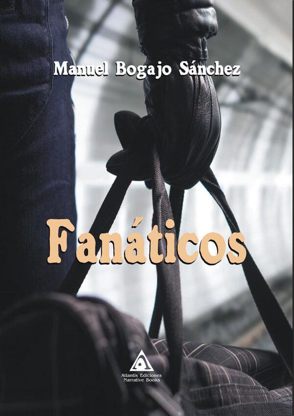 Fanáticos, una novela de Manuel Bogajo Sánchez.