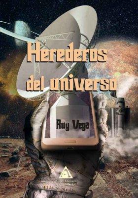 Herederos del universo, una novela de Ruy Vega.