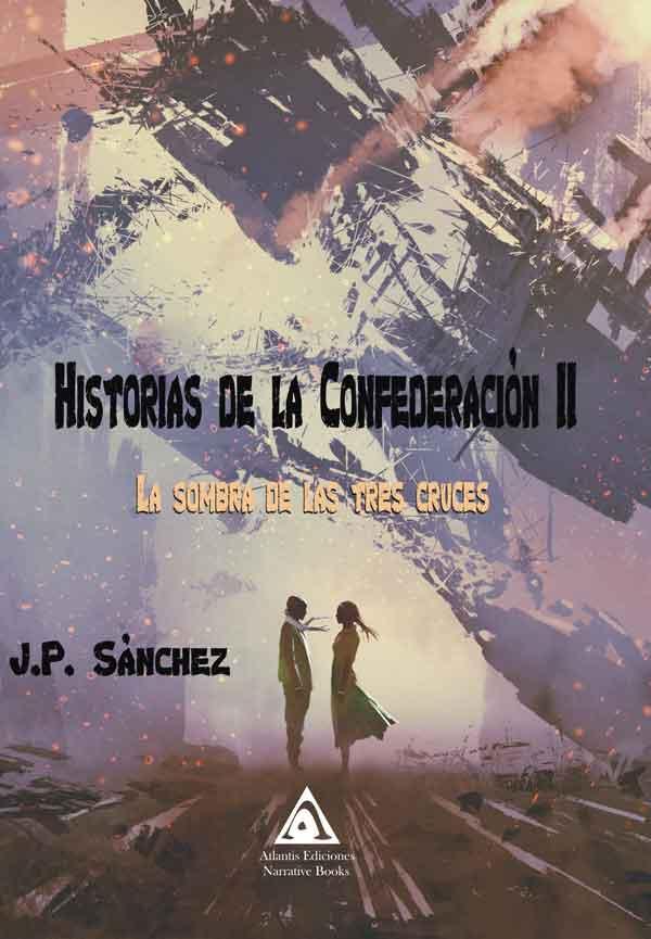 Historias de la Confederación II. La sombra de las tres cruces, una obra de J. P. Sánchez
