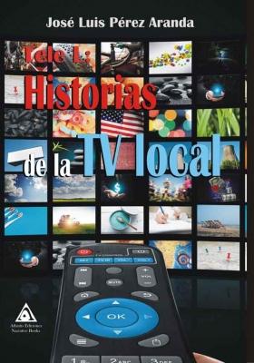 Tele L: historias de la TV local, una obra de José Luis Pérez Aranda