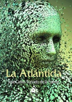 La Atlántida, una novela de José Carlos Turrado de la Fuente.
