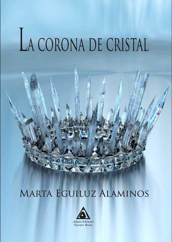 La corona de cristal, una novela escrita por Marta Eguiluz Aleminos