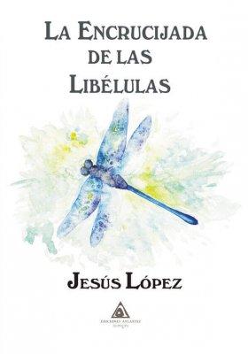 La encrucijada de las libélulas, una novela de Jesús López