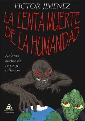 La lenta muerte de la humanidad, un novela de Victor Jiménez Sepúlveda.