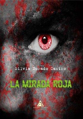 La mirada roja, una novela de Silvia Dorado Castro