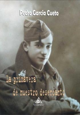 La primavera de nuestro desencanto, una novela de Pedro G. Cueto.