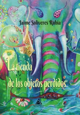 La tienda de los objetos perdidos, una novela de Jaime Soliveres Rubia.