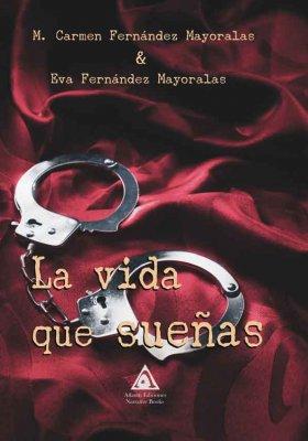 La vida que sueñas, una obra de M. Carmen Fernández Mayoralas & Eva Fernández Mayoralas