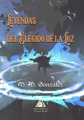 Leyendas del Elegido de la Luz, una obra de M. M. González