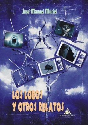 Los lobos y otros relatos, un libro de José Manuel Muriel.