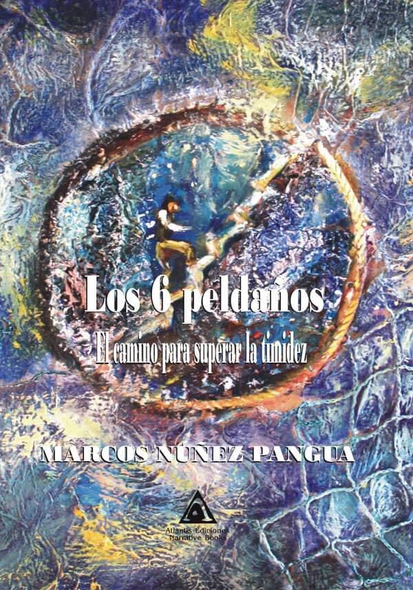 Los seis peldaños. El camino para superar la timidez, un libro de autoayuda escrito por Marcos Nuñez Pangua.
