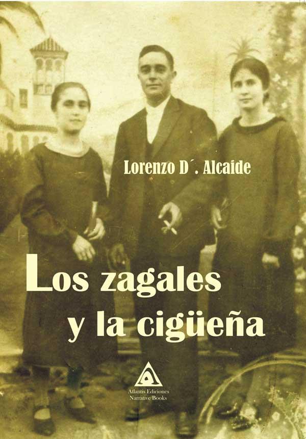Los zagales y la cigüeña, una novela de Lorenzo D'. Alcaide.