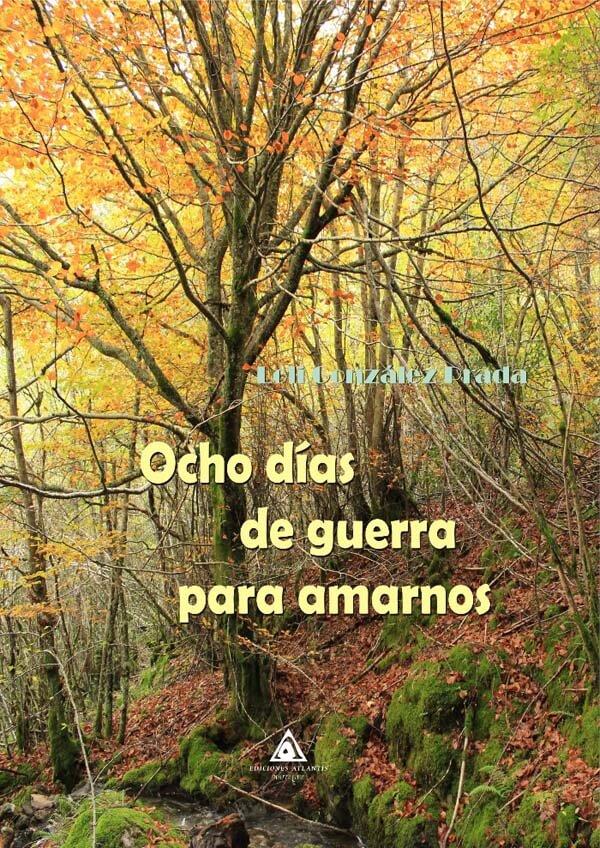 Ocho días de guerra para amarnos, una novela de Loli González Prada.