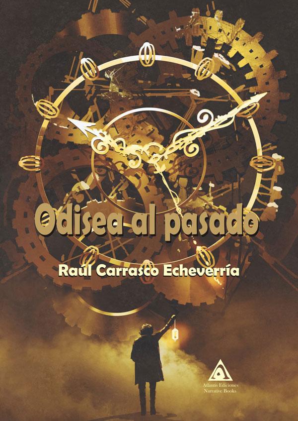 Odisea al pasado, una novela de Raúl Carrasco Echeverría.