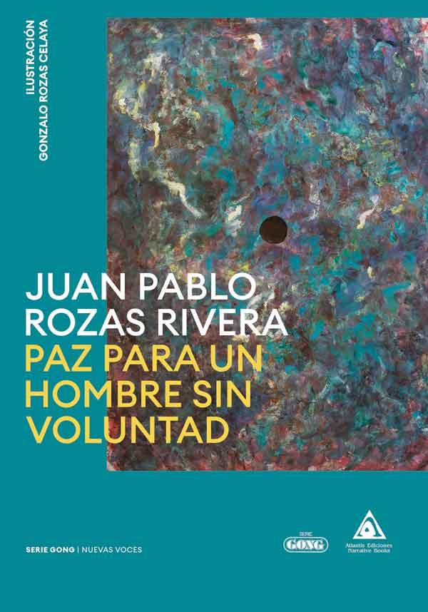 Paz para un hombre sin voluntad una obra de Juan Pablo Rozas Rivera. SERIE GONG