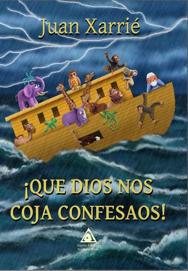 ¡Que Dios nos coja confesaos!, una obra de Juan Xarrié