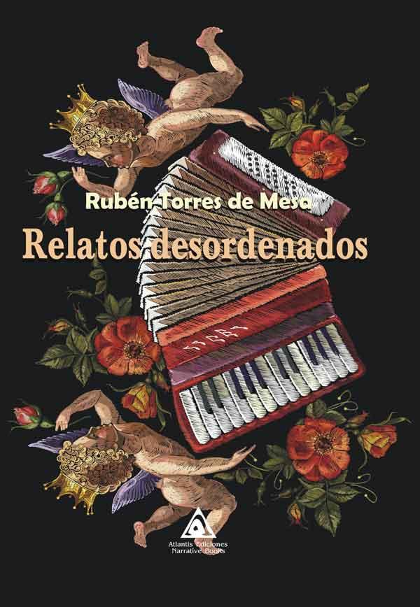 Relatos desordenados, una obra de Rubén Torres de Mesa