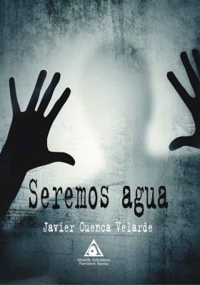 Seremos agua, una obra de Javier Cuenca Velarde